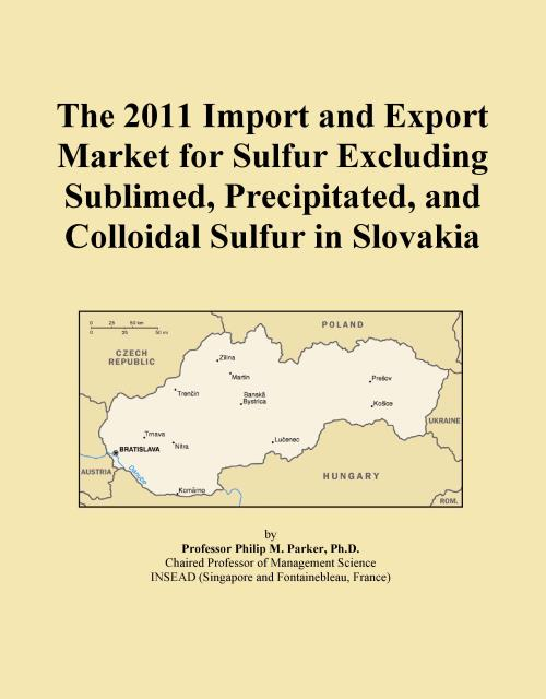The 2011 Import and Export Market for Sulfur Excluding Sublimed, Precipitated, and Colloidal Sulfur in Slovakia - Product Image