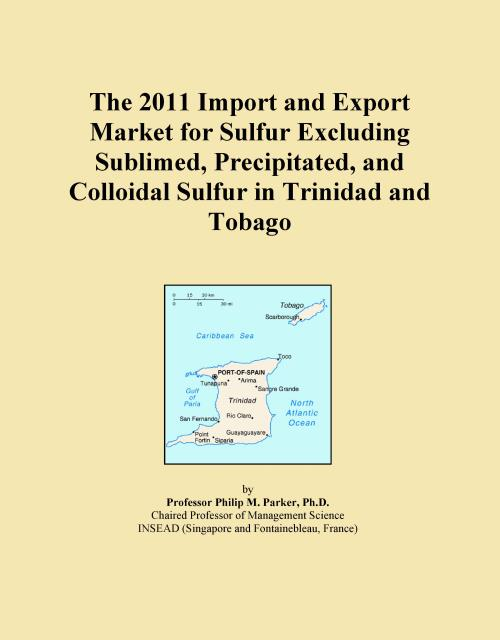 The 2011 Import and Export Market for Sulfur Excluding Sublimed, Precipitated, and Colloidal Sulfur in Trinidad and Tobago - Product Image