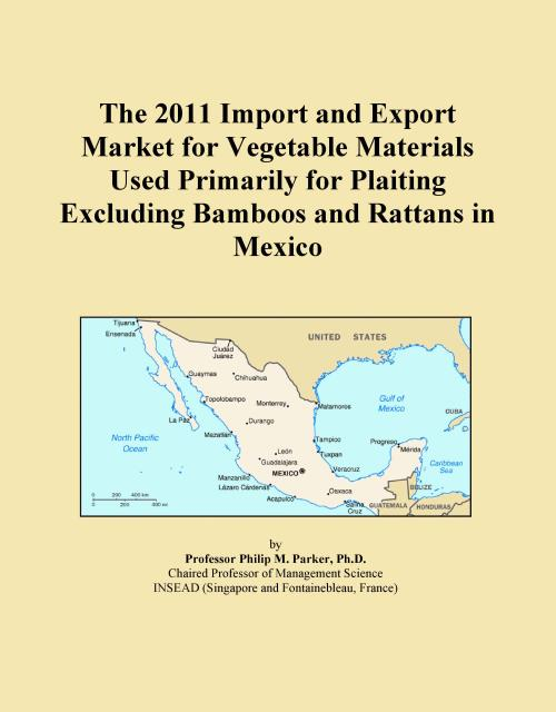 The 2011 Import and Export Market for Vegetable Materials Used Primarily for Plaiting Excluding Bamboos and Rattans in Mexico - Product Image