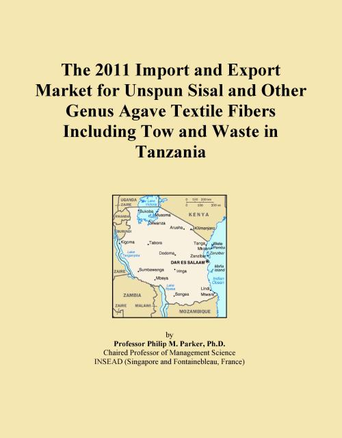 The 2011 Import and Export Market for Unspun Sisal and Other Genus Agave Textile Fibers Including Tow and Waste in Tanzania - Product Image