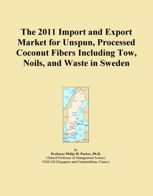 The 2011 Import and Export Market for Unspun, Processed Coconut Fibers Including Tow, Noils, and Waste in Sweden - Product Image