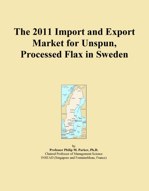 The 2011 Import and Export Market for Unspun, Processed Flax in Sweden - Product Image