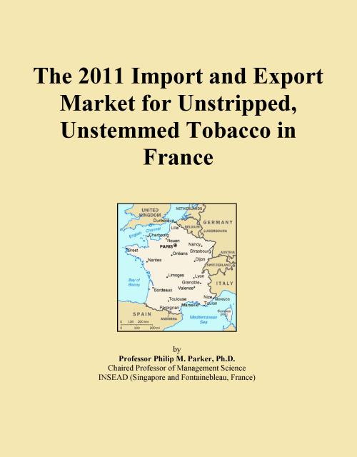 The 2011 Import and Export Market for Unstripped, Unstemmed Tobacco in France - Product Image