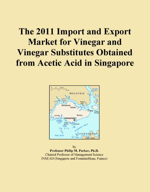 The 2011 Import and Export Market for Vinegar and Vinegar Substitutes Obtained from Acetic Acid in Singapore - Product Image