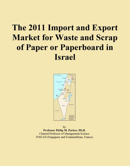 The 2011 Import and Export Market for Waste and Scrap of Paper or Paperboard in Israel - Product Image