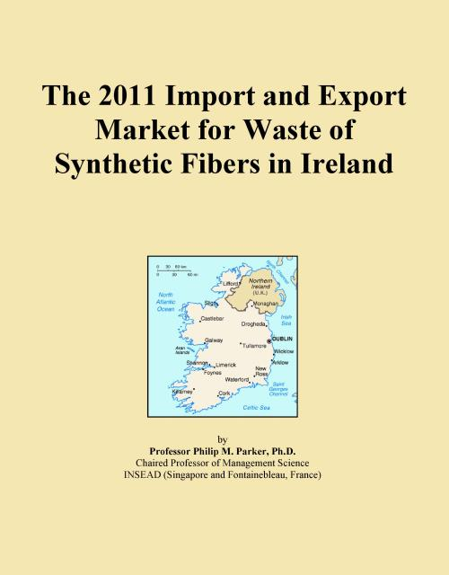 The 2011 Import and Export Market for Waste of Synthetic Fibers in Ireland - Product Image