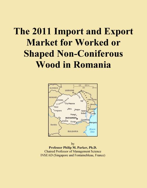 The 2011 Import and Export Market for Worked or Shaped Non-Coniferous Wood in Romania - Product Image