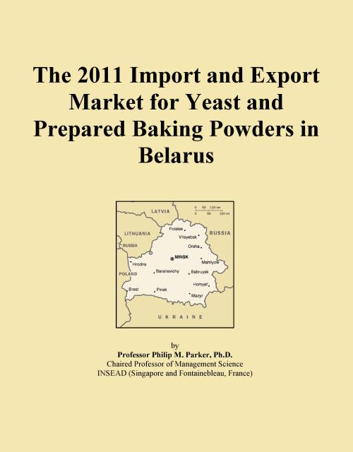 The 2011 Import and Export Market for Yeast and Prepared Baking Powders in Belarus - Product Image