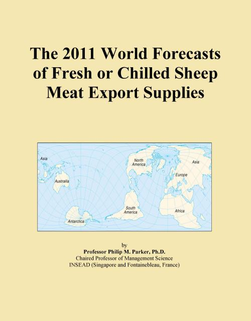 The 2011 World Forecasts of Fresh or Chilled Sheep Meat Export Supplies - Product Image