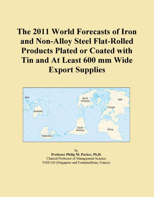 The 2011 World Forecasts of Iron and Non-Alloy Steel Flat-Rolled Products Plated or Coated with Tin and At Least 600 mm Wide Export Supplies - Product Image