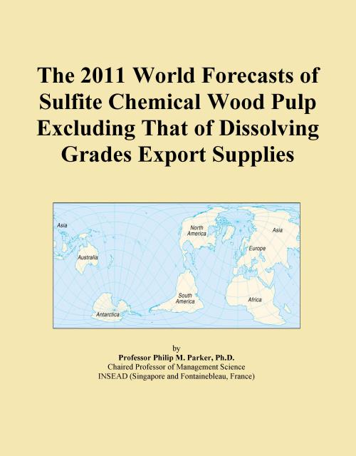 The 2011 World Forecasts of Sulfite Chemical Wood Pulp Excluding That of Dissolving Grades Export Supplies - Product Image