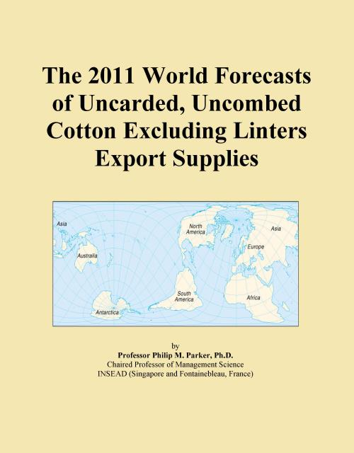 The 2011 World Forecasts of Uncarded, Uncombed Cotton Excluding Linters Export Supplies - Product Image