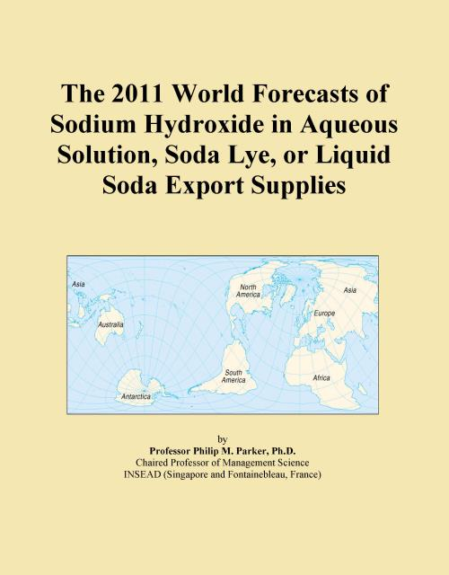 The 2011 World Forecasts of Sodium Hydroxide in Aqueous Solution, Soda Lye, or Liquid Soda Export Supplies - Product Image