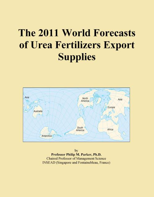The 2011 World Forecasts of Urea Fertilizers Export Supplies - Product Image