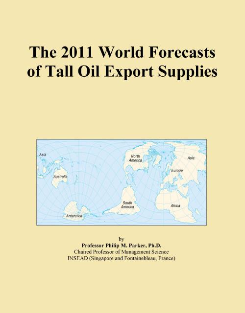 The 2011 World Forecasts of Tall Oil Export Supplies - Product Image
