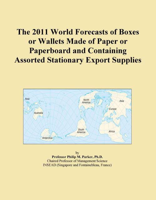 The 2011 World Forecasts of Boxes or Wallets Made of Paper or Paperboard and Containing Assorted Stationary Export Supplies - Product Image