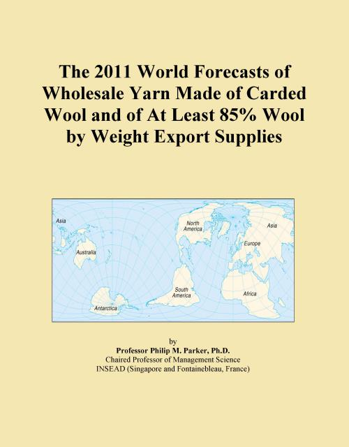 The 2011 World Forecasts of Wholesale Yarn Made of Carded Wool and of At Least 85% Wool by Weight Export Supplies - Product Image