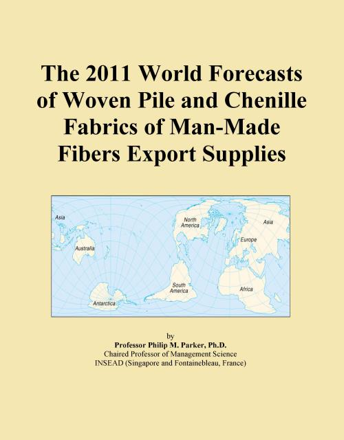 The 2011 World Forecasts of Woven Pile and Chenille Fabrics of Man-Made Fibers Export Supplies - Product Image