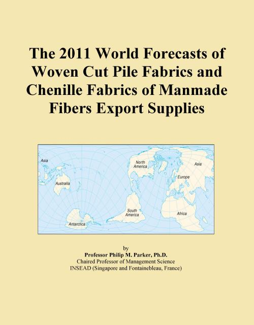 The 2011 World Forecasts of Woven Cut Pile Fabrics and Chenille Fabrics of Manmade Fibers Export Supplies - Product Image