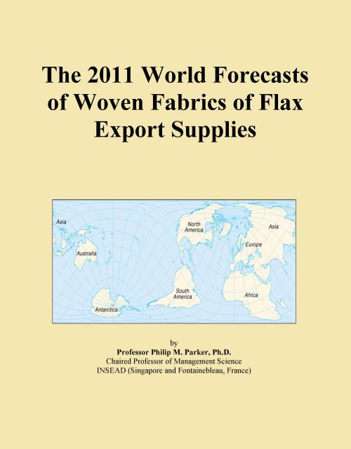 The 2011 World Forecasts of Woven Fabrics of Flax Export Supplies - Product Image