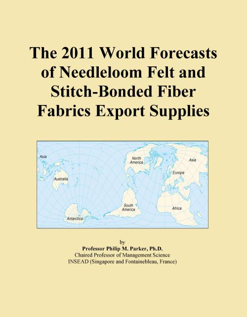 The 2011 World Forecasts of Needleloom Felt and Stitch-Bonded Fiber Fabrics Export Supplies - Product Image