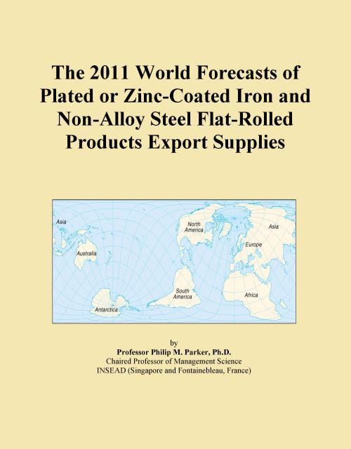 The 2011 World Forecasts of Plated or Zinc-Coated Iron and Non-Alloy Steel Flat-Rolled Products Export Supplies - Product Image