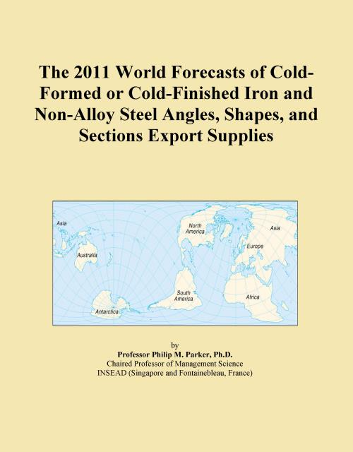 The 2011 World Forecasts of Cold-Formed or Cold-Finished Iron and Non-Alloy Steel Angles, Shapes, and Sections Export Supplies - Product Image