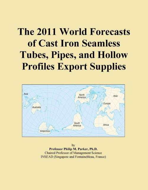 The 2011 World Forecasts of Cast Iron Seamless Tubes, Pipes, and Hollow Profiles Export Supplies - Product Image