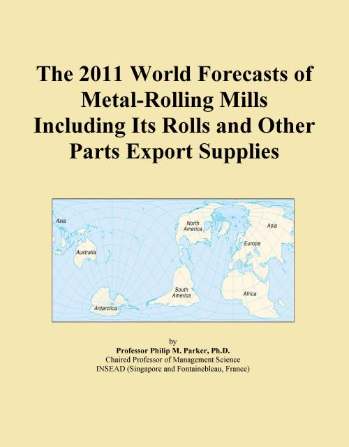 The 2011 World Forecasts of Metal-Rolling Mills Including Its Rolls and Other Parts Export Supplies - Product Image