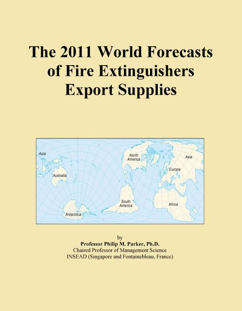 The 2011 World Forecasts of Fire Extinguishers Export Supplies - Product Image