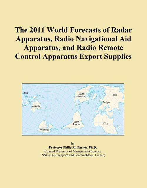The 2011 World Forecasts of Radar Apparatus, Radio Navigational Aid Apparatus, and Radio Remote Control Apparatus Export Supplies - Product Image