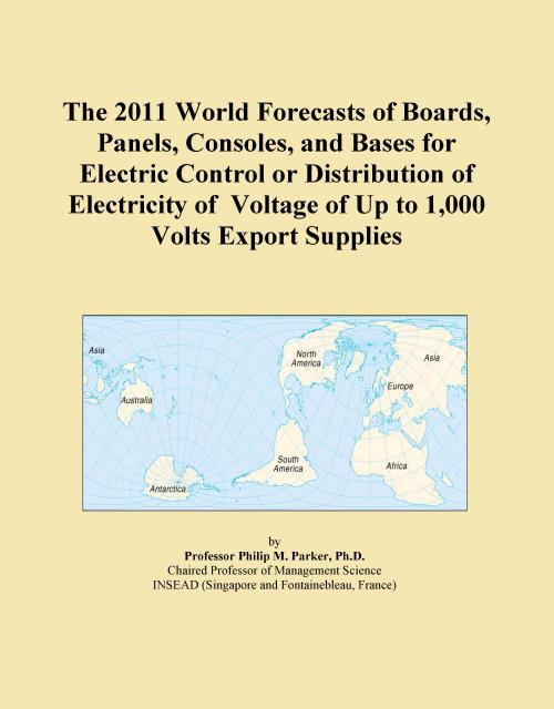 The 2011 World Forecasts of Boards, Panels, Consoles, and Bases for Electric Control or Distribution of Electricity of Voltage of Up to 1,000 Volts Export Supplies - Product Image