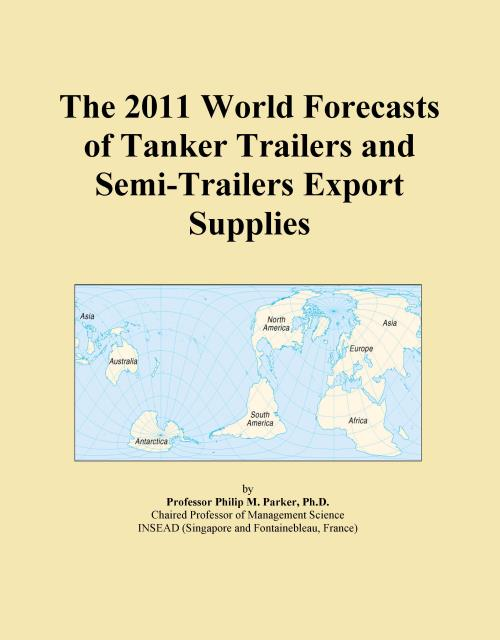 The 2011 World Forecasts of Tanker Trailers and Semi-Trailers Export Supplies - Product Image