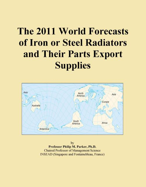 The 2011 World Forecasts of Iron or Steel Radiators and Their Parts Export Supplies - Product Image