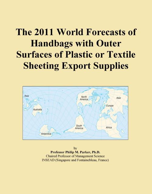 The 2011 World Forecasts of Handbags with Outer Surfaces of Plastic or Textile Sheeting Export Supplies - Product Image
