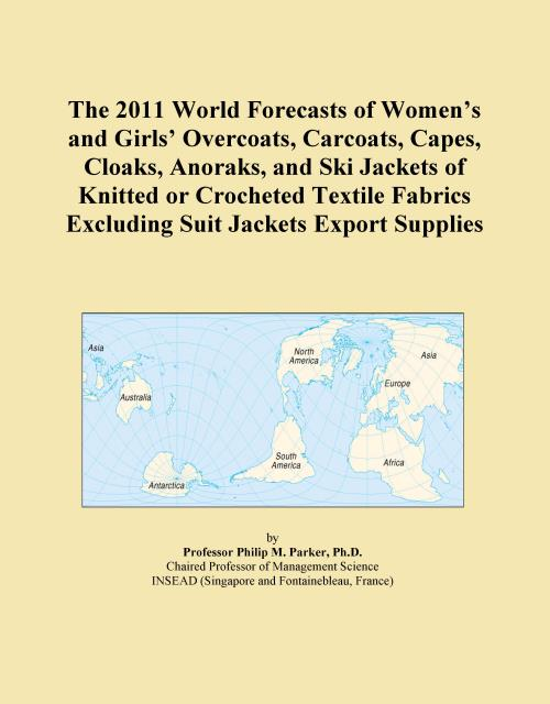 The 2011 World Forecasts of Women's and Girls' Overcoats, Carcoats, Capes, Cloaks, Anoraks, and Ski Jackets of Knitted or Crocheted Textile Fabrics Excluding Suit Jackets Export Supplies - Product Image