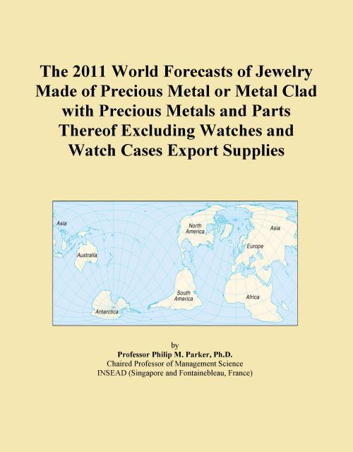 The 2011 World Forecasts of Jewelry Made of Precious Metal or Metal Clad with Precious Metals and Parts Thereof Excluding Watches and Watch Cases Export Supplies - Product Image