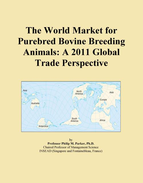 The World Market for Purebred Bovine Breeding Animals: A 2011 Global Trade Perspective - Product Image