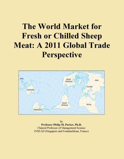 The World Market for Fresh or Chilled Sheep Meat: A 2011 Global Trade Perspective - Product Image