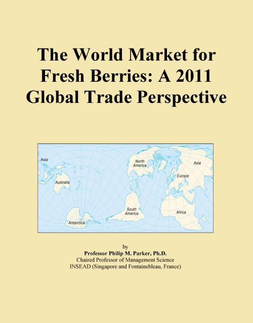 The World Market for Fresh Berries: A 2011 Global Trade Perspective - Product Image