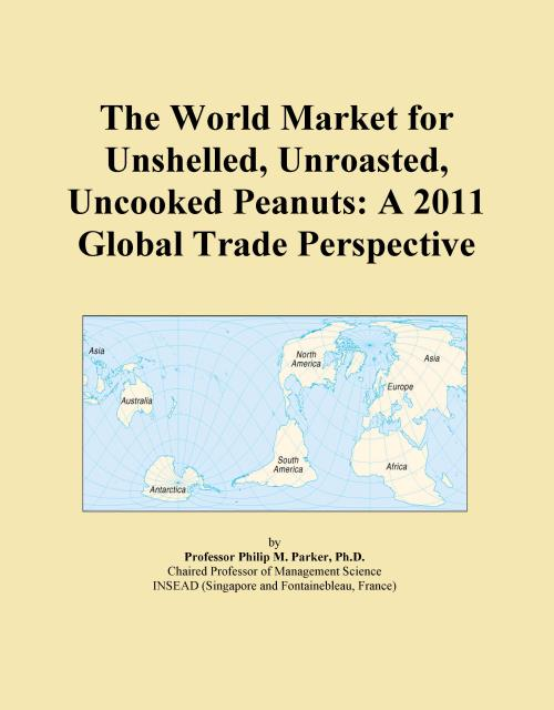 The World Market for Unshelled, Unroasted, Uncooked Peanuts: A 2011 Global Trade Perspective - Product Image