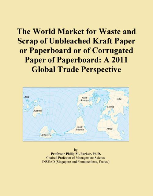 The World Market for Waste and Scrap of Unbleached Kraft Paper or Paperboard or of Corrugated Paper of Paperboard: A 2011 Global Trade Perspective - Product Image