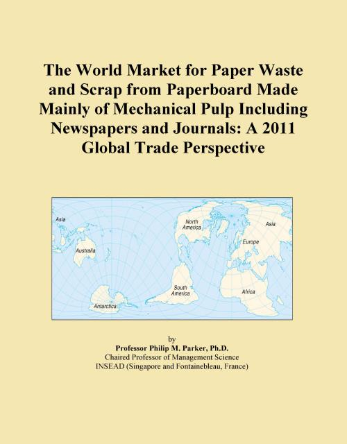 The World Market for Paper Waste and Scrap from Paperboard Made Mainly of Mechanical Pulp Including Newspapers and Journals: A 2011 Global Trade Perspective - Product Image