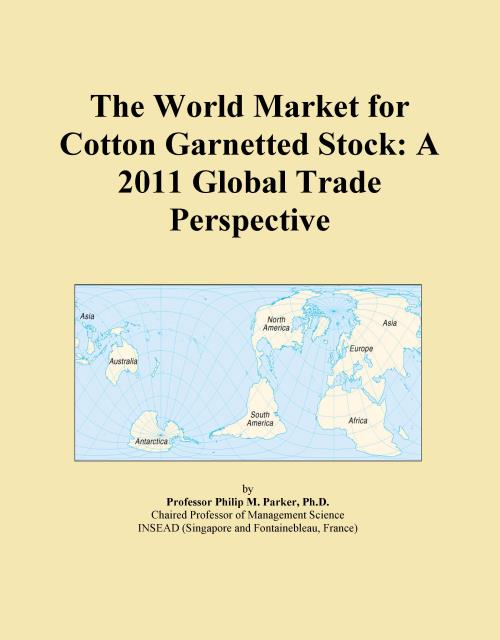 The World Market for Cotton Garnetted Stock: A 2011 Global Trade Perspective - Product Image