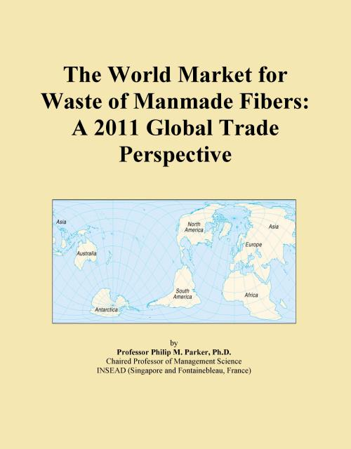 The World Market for Waste of Manmade Fibers: A 2011 Global Trade Perspective - Product Image