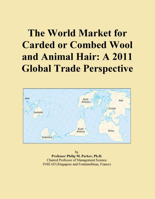 The World Market for Carded or Combed Wool and Animal Hair: A 2011 Global Trade Perspective - Product Image