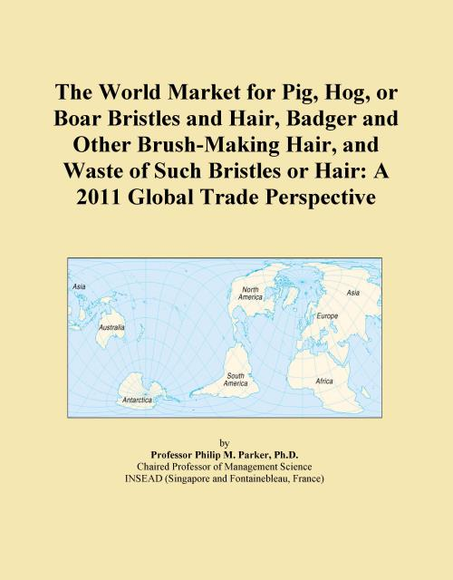 The World Market for Pig, Hog, or Boar Bristles and Hair, Badger and Other Brush-Making Hair, and Waste of Such Bristles or Hair: A 2011 Global Trade Perspective - Product Image