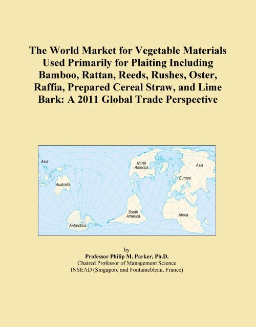 The World Market for Vegetable Materials Used Primarily for Plaiting Including Bamboo, Rattan, Reeds, Rushes, Oster, Raffia, Prepared Cereal Straw, and Lime Bark: A 2011 Global Trade Perspective - Product Image