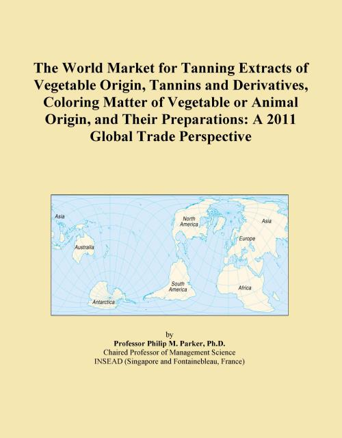 The World Market for Tanning Extracts of Vegetable Origin, Tannins and Derivatives, Coloring Matter of Vegetable or Animal Origin, and Their Preparations: A 2011 Global Trade Perspective - Product Image