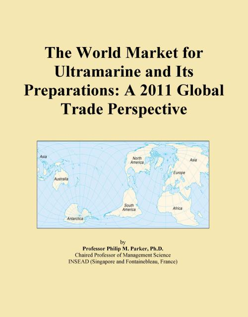 The World Market for Ultramarine and Its Preparations: A 2011 Global Trade Perspective - Product Image